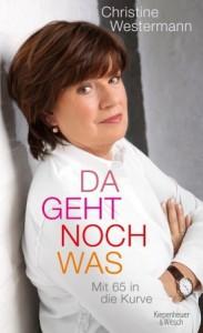 Christine Westermann: Da geht noch was − Mit 65 in die Kurve