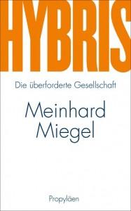 Meinhard Miegel: HYBRIS - Die überforderte Gesellschaft