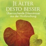 JE ÄLTER DESTO BESSER / Prof. Dr. Ernst Pöppel und Dr. Beatrice Wagner