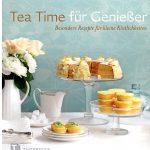 Tea Time für Genießer – Besondere Rezepte für kleine Köstlichkeiten