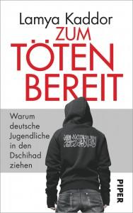 Lamy Kaddor: ZUM TÖTEN BEREIT − Warum deutsche Jugendliche in den Dschihad ziehen