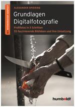 Grundlagen Digitalfotografie – Profifotos in 3 Schritten / Alexander Spiering