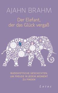 Der Elefant, der das Glück vergaß / Ajahn Brahm