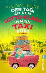 Der Tag, an dem Lotto-Klara in mein Taxi stieg von FLORIAN HERB