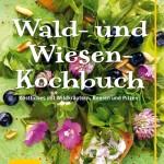 Wald- und Wiesen-Kochbuch / Diane Dittmer