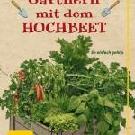 Gärtnern mit dem Hochbeet / Folko Kullmann