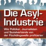 Die Asyl-Industrie / Udo Ulfkotte