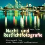 Nacht- und Restlichtfotografie / Meike Fischer
