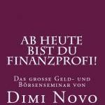 AB HEUTE BIST DU FINANZPROFI! / Dimi Novo
