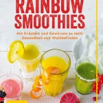 RAINBOW SMOOTHIES / Dr. med. Thomas Wendel und Catrin Wendel