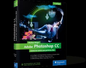 Adobe Photoshop CC - Schritt für Schritt zum perfekten Bild / Markus Wäger - photoshop