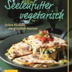 Seelenfutter vegetarisch – Grüne Rezepte, die glücklich machen / Susanne Bodensteiner & Sabine Schlimm