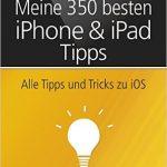 Meine 350 besten iPhone & iPad Tipps / Giesbert Damaschke