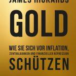 GOLD – Wie Sie sich vor Inflation, Zentralbanken und finanzieller Repression schützen / James Rickards