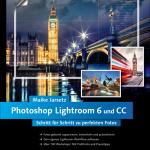 Photoshop Lightroom 6 und CC – Schritt für Schritt zu perfekten Fotos / Maike Jarsetz