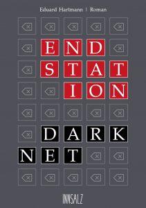 Endstation Darknet / Ein Roman von Eduard Hartmann