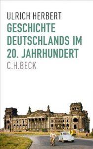 GESCHICHTE DEUTSCHLANDS IM 20. JAHRHUNDERT / Ulrich Herbert