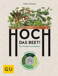 Hoch DAS BEET! Der Hochbeet-Jahresplaner / Folko Kullmann
