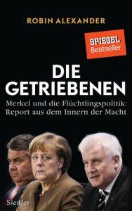 Die Getriebenen - Merkel und die Flüchtlingspolitik: Report aus dem Inneren der Macht / Robin Alexander