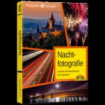 Nachtfotografie – Perfekte Nachtaufnahmen leicht gemacht / Karsten Kettermann