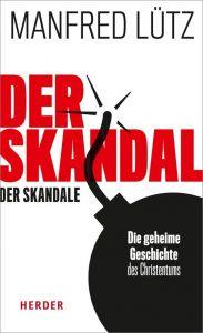 Der Skandal der Skandale - Die geheime Geschichte des Christentums / Manfred Lütz