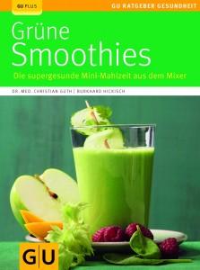 Grüne Smoothies - Die supergesunde Mini-Mahlzeit aus dem Mixer von Dr. med. Christian Guth und Burkhard Hickisch