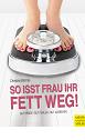 SO ISST FRAU IHR FETT WEG! / Christine Blohme
