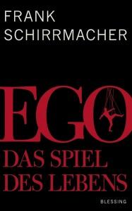 EGO − DAS SPIEL DES LEBENS / Frank Schirrmacher