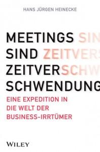 Hans Jürgen Heinecke: MEETINGS SIND ZEITVERSCHWENDUNG