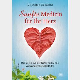 Sanfte Medizin für Ihr Herz / Dr. Stefan Siebrecht