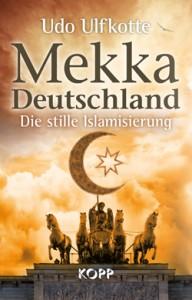 Mekka Deutschland − Die stille Islamisierung / Udo Ulfkotte