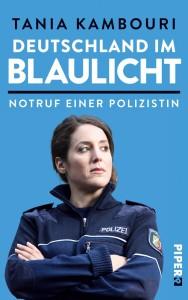 DEUTSCHLAND IM BLAULICHT - Notruf einer Polizistin / Tania Kambouri