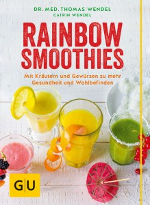 RAINBOW SMOOTHIES / Dr. med. Thomas Wendel und Catrin Wendel 5102_Rainbow_Smoothies_Umschlag_mp.indd