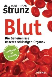 Blut - Die Geheimnisse unseres »flüssigen Organs« / Dr. med. Ulrich Strunz