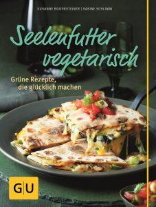 Seelenfutter vegetarisch - Grüne Rezepte, die glücklich machen / Susanne Bodensteiner / Sabine Schlimm