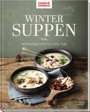 Wintersuppen - Wohlfühlgerichte für kalte Tage (essen & trinken)