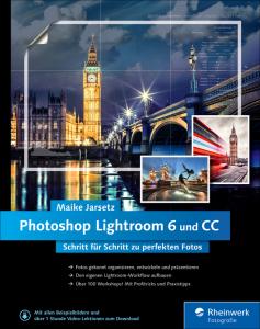 Photoshop Lightroom 6 und CC - Schritt für Schritt zu perfekten Fotos / Maike Jarsetz