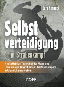 Selbstverteidigung im Straßenkampf / Lars Konarek