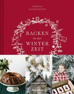 Backen in der Winterzeit − Einfach, liebevoll, natürlich / Theresa Baumgärtner