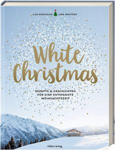 White Christmas – Rezepte und Geschichten für eine entspannte Weihnachtszeit / Lisa Nieschlag & Lars Wentrup