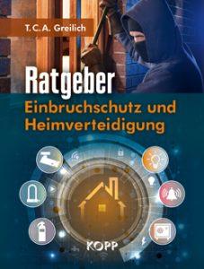 Ratgeber Einbruchschutz und Heimverteidigung / T. C. A. Greilich