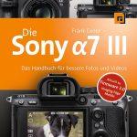 Die Sony α7 III − Das Handbuch für bessere Fotos und Videos / Frank Exner