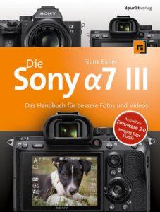 Frank Exner: Die Sony α7 III − Das Handbuch für bessere Fotos und Videos