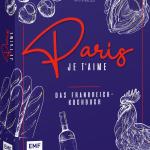Paris - Je t'aime – Das Frankreich-Kochbuch
