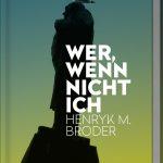 Wer, wenn nicht ich / Henryk M. Broder
