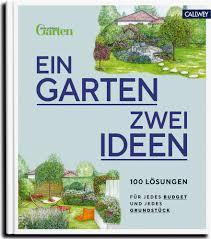 Ein Garten − Zwei Ideen »100 Lösungen für jedes Budget und jedes Grundstück« (Hrsg. Mein schöner Garten)