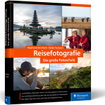 Reisefotografie − Die große Fotoschule / Stephanie Bernhard & Stefan Tschumi