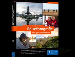 Stephanie Bernhard & Stefan Tschumi-Reisefotografie − Die große Fotoschule