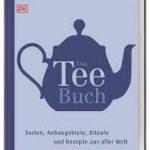 Das Teebuch − Sorten, Anbaugebiete, Rituale & Rezepte aus aller Welt